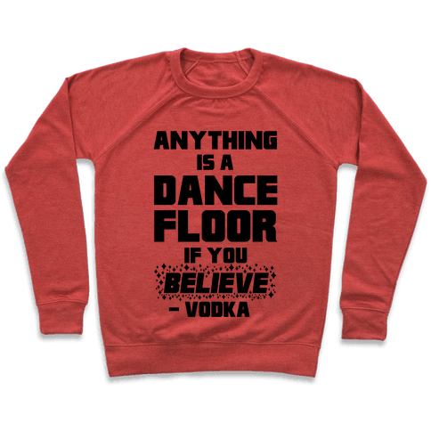 Anything Is A Dance Floor If You Believe Pullover