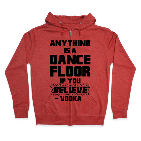 Anything Is A Dance Floor If You Believe Zip Hoodie