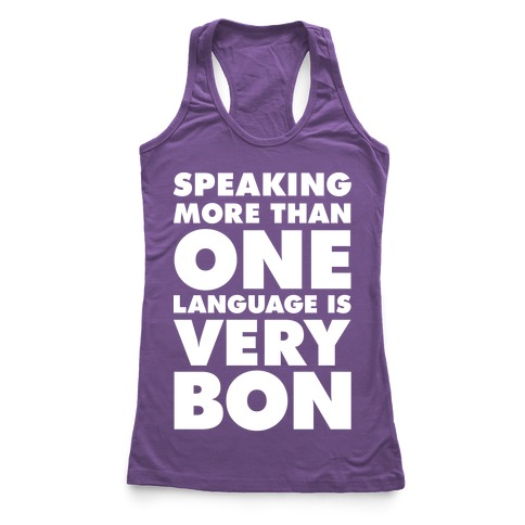 Speaking More Than One Language is Very Bon White Racerback Tank Top