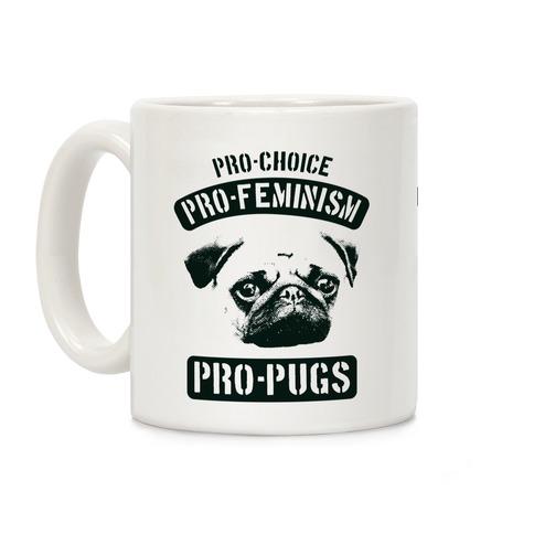 Pro-Choice Pro-Feminism Pro-Pugs Coffee Mug