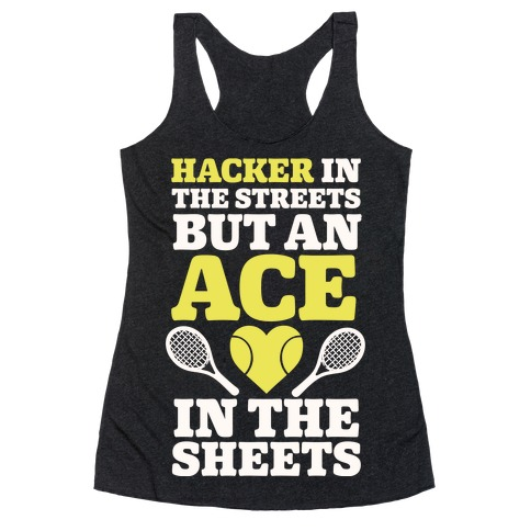 Hacker In The Streets But An Ace In The Sheets Racerback Tank Top