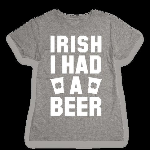 Irish I Had a Beer Womens T-Shirt