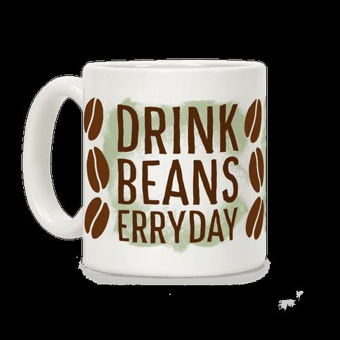 Drink Beans Erryday!  Coffee Mug