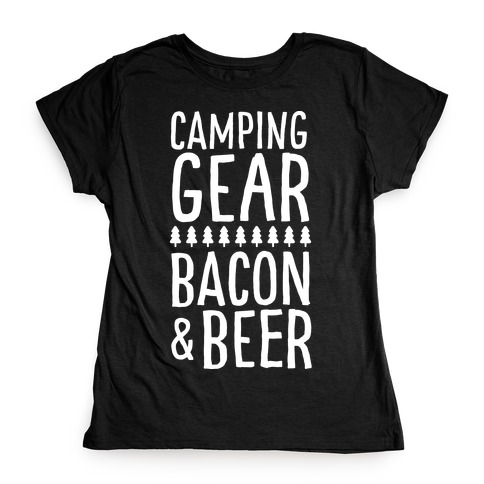 Camping Gear, Bacon, & Beer Womens T-Shirt