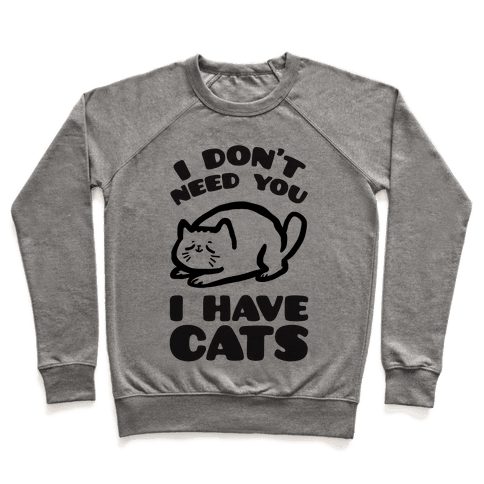 I Don't Need You I Have Cats Pullover