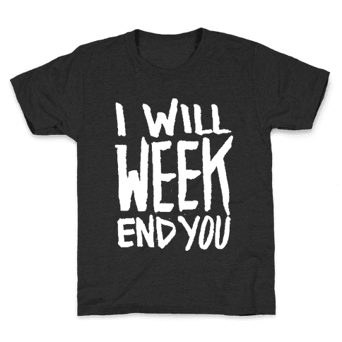 I Will Week End You Kids T-Shirt