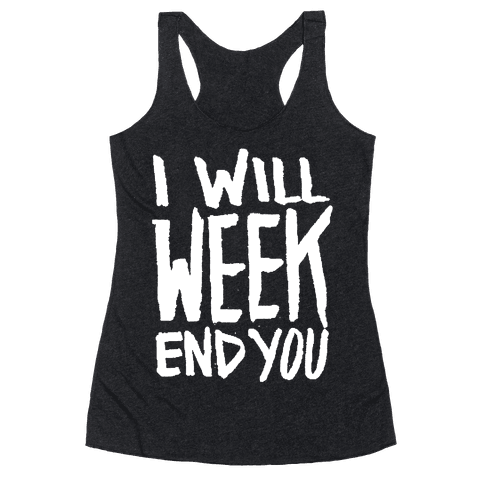 I Will Week End You Racerback Tank Top