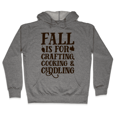 Fall Is For Crafting Cooking & Cuddling Hooded Sweatshirt