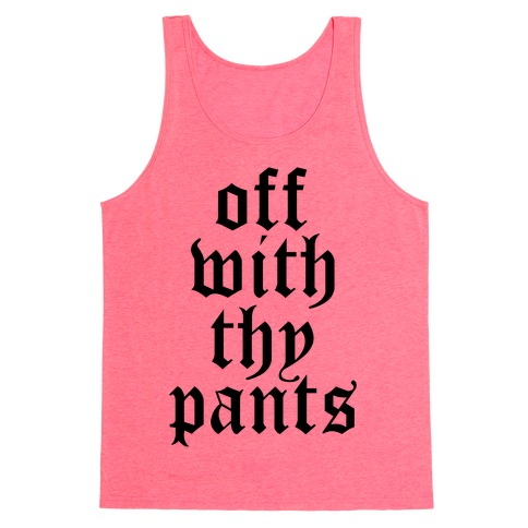 Off With Thy Pants Tank Top