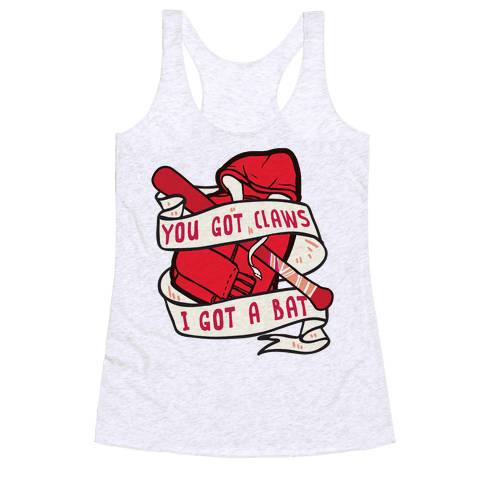You Got Claws I Got A Bat Racerback Tank Top