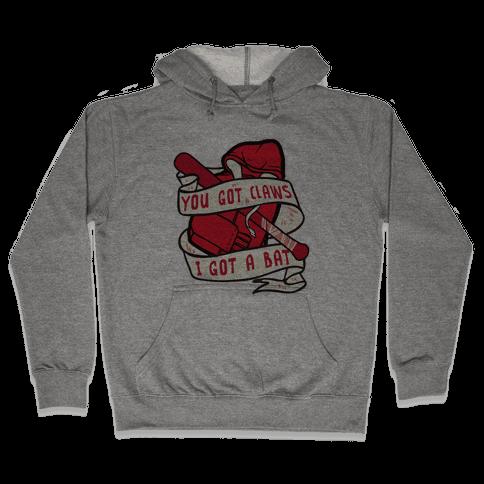 You Got Claws I Got A Bat Hooded Sweatshirt