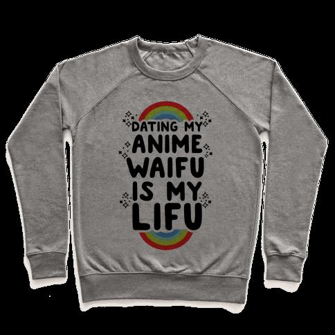 Dating my Anime Waifu is my Lifu Pullover