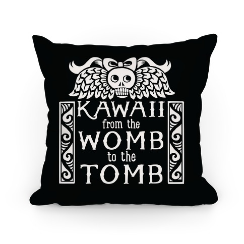 Kawaii From The Womb To The Tomb Pillow