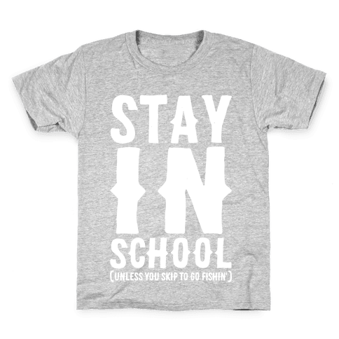 Stay In School Unless You're Fishin' Kids T-Shirt