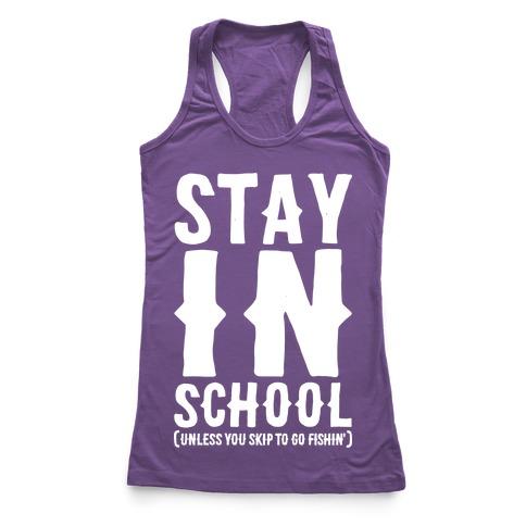 Stay In School Unless You're Fishin' Racerback Tank Top