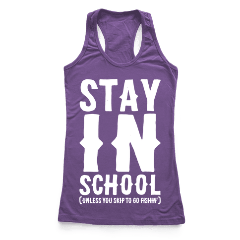 Stay In School Unless You're Fishin' Racerback Tank Top