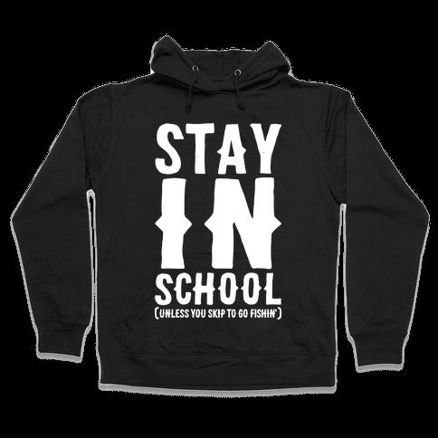 Stay In School Unless You're Fishin' Hooded Sweatshirt