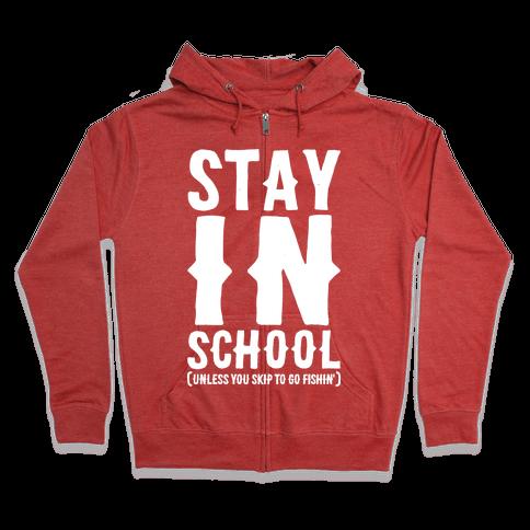 Stay In School Unless You're Fishin' Zip Hoodie