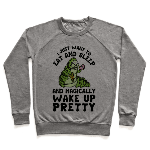 I Just Want To Eat And Sleep And Magically Wake Up Pretty Pullover
