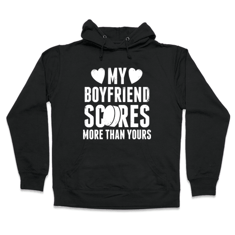 My Boyfriend Scores More Than Yours (Hockey) (White Ink) Hooded Sweatshirt