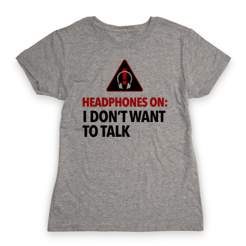 Headphones On Means I Don't Want to Talk Womens T-Shirt