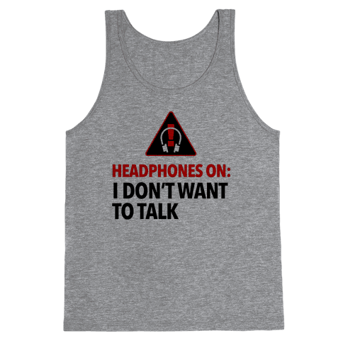 Headphones On Means I Don't Want to Talk Tank Top