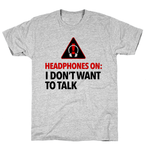Headphones On Means I Don't Want to Talk Mens T-Shirt