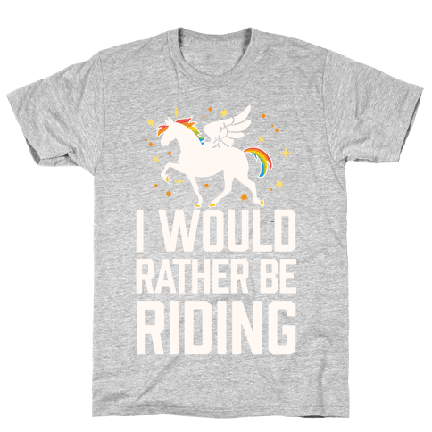 I Would Rather Be Riding (My Pegasus) Mens T-Shirt