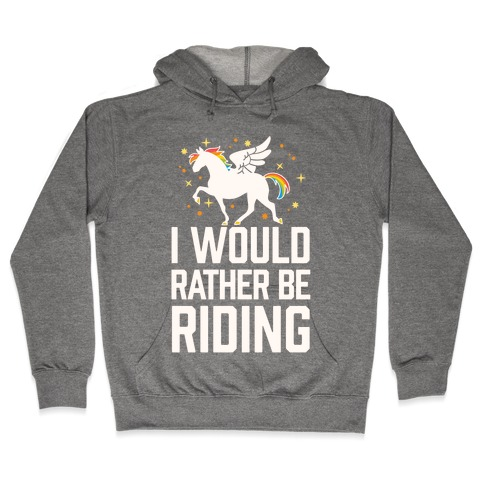 I Would Rather Be Riding (My Pegasus) Hooded Sweatshirt