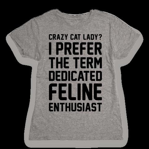 Crazy Cat Lady? I Prefer The Term Dedicated Feline Enthusiast Womens T-Shirt