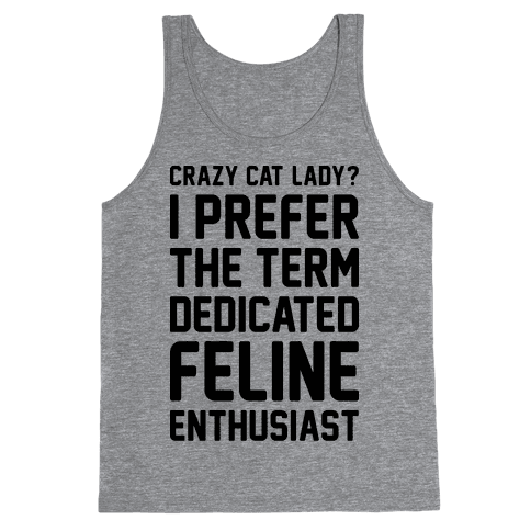 Crazy Cat Lady? I Prefer The Term Dedicated Feline Enthusiast Tank Top