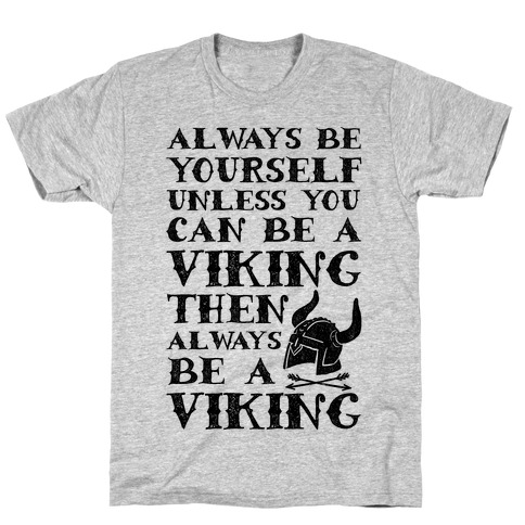 Always Be Yourself Unless You Can Be A Viking T-Shirt