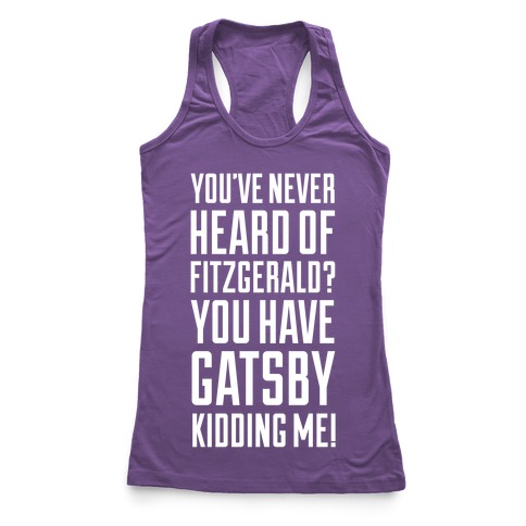 Never Heard of Fitzgerald? You've Gatsby Kidding Me! Racerback Tank Top
