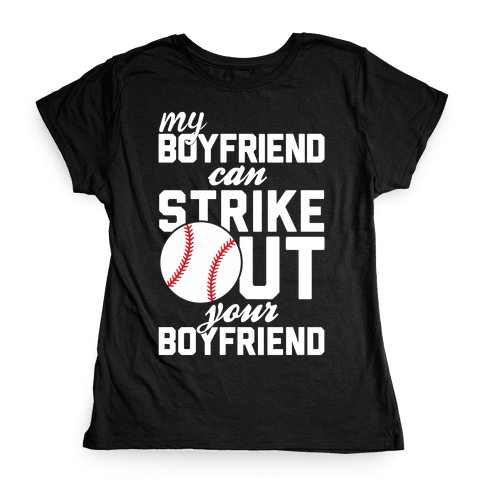 My Boyfriend Can Strike Out Your Boyfriend Womens T-Shirt