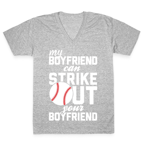 My Boyfriend Can Strike Out Your Boyfriend V-Neck Tee Shirt