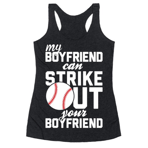 My Boyfriend Can Strike Out Your Boyfriend Racerback Tank Top