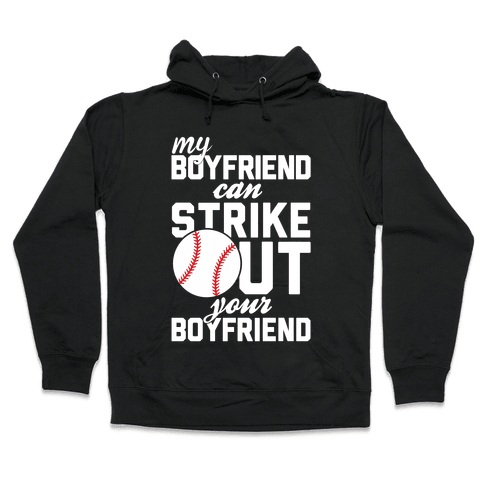 My Boyfriend Can Strike Out Your Boyfriend Hooded Sweatshirt