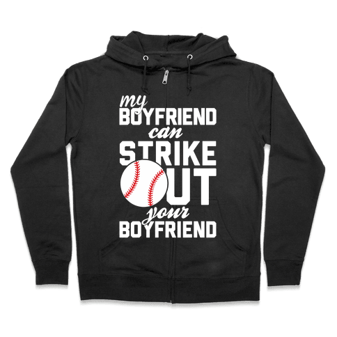 My Boyfriend Can Strike Out Your Boyfriend Zip Hoodie