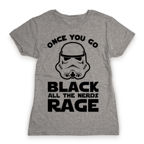 Once You Go Black the Nerds Rage Womens T-Shirt