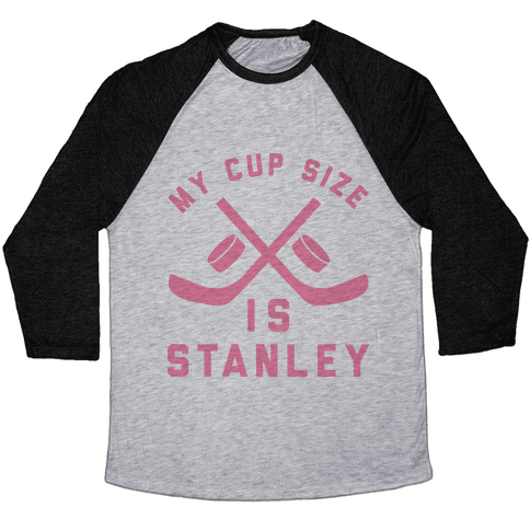 My Cup Size Is Stanley Baseball Tee