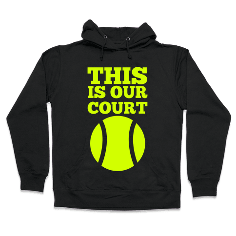 This Is Our Court (Tennis) Hooded Sweatshirt