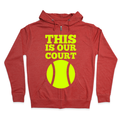 This Is Our Court (Tennis) Zip Hoodie