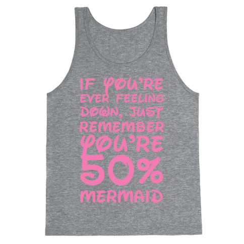 Remember You're 50% Mermaid Tank Top