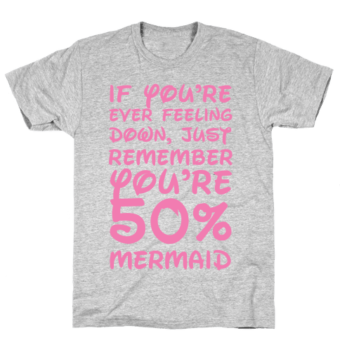 Remember You're 50% Mermaid Mens T-Shirt