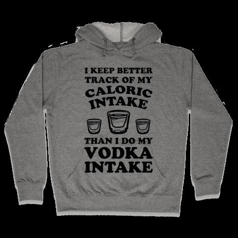 I Keep Better Track Of My Caloric Intake Than I Do My Vodka Intake Hooded Sweatshirt