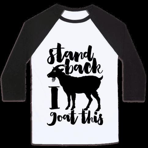 Stand Back I Goat This Baseball Tee