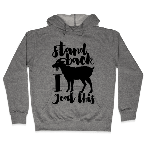 Stand Back I Goat This Hooded Sweatshirt
