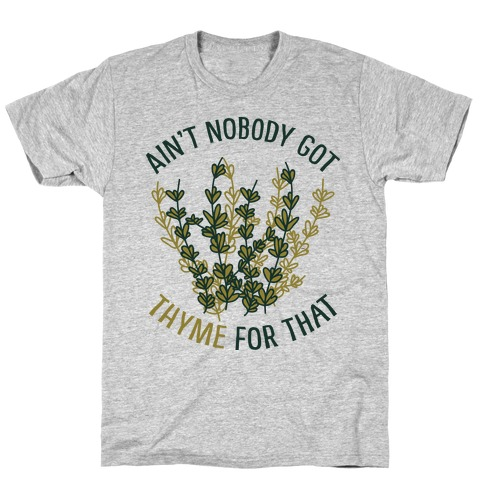 efeb59b9d Ain't Nobody Got Thyme for That T-Shirt
