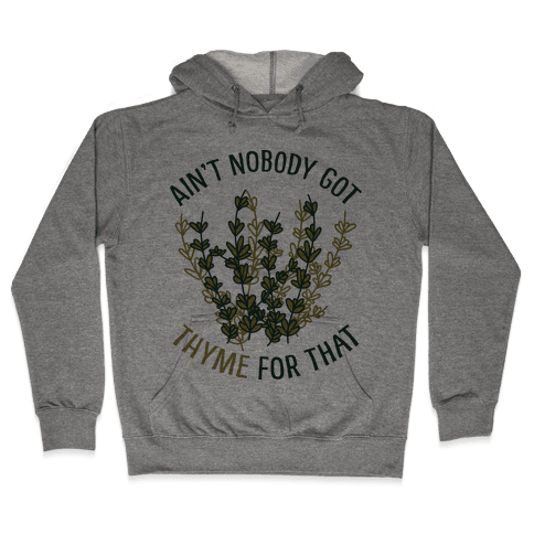 Ain't Nobody Got Thyme for That Hooded Sweatshirt