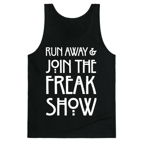 Run Away and Join The Freak Show Tank Top